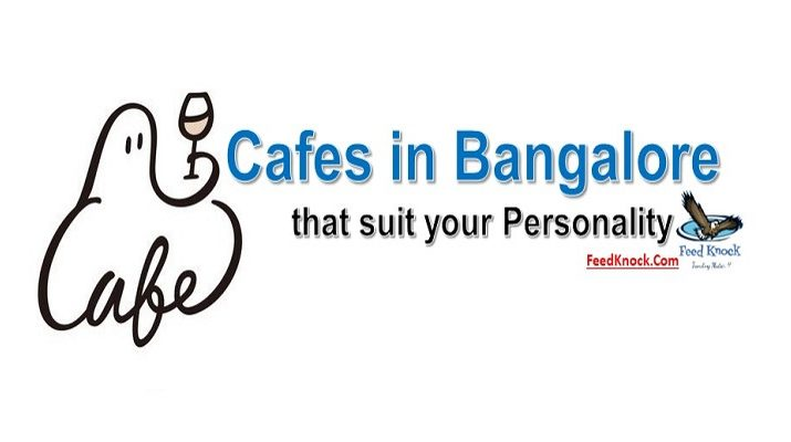 5 Cafes in Bangalore that suit your Personality