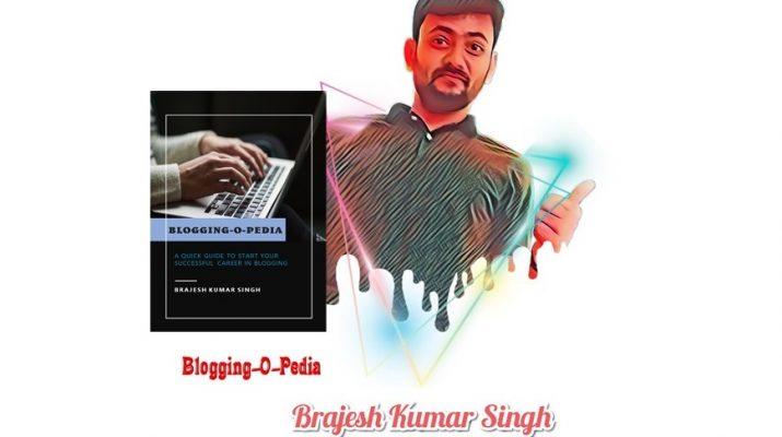 Brajesh Kumar Singh Blogging-O-Pedia